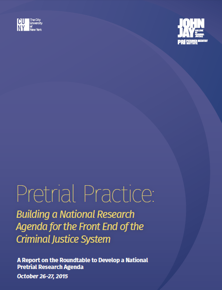 Pretrial Practice: Building a National Research Agenda for the Front End of the Criminal Justice System | A Report on the Roundtable on Pretrial Practice