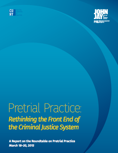 Pretrial Practice: Rethinking the Front End of the Criminal Justice System | A Report on the Roundtable on Pretrial Practice